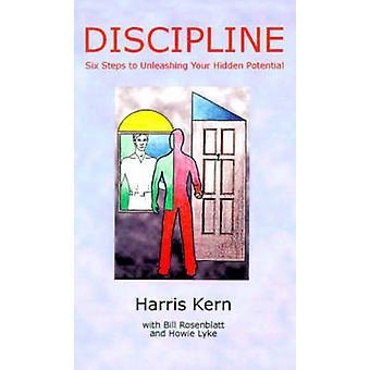 Disiplin seks trinn til å slippe løs dine skjulte potensial av Kern & Harris