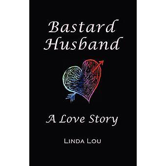 Marito bastardo A Love Story di Lou & Linda