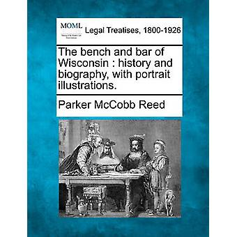 The bench and bar of Wisconsin  history and biography with portrait illustrations. by Reed & Parker McCobb