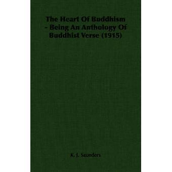 Il cuore del buddismo sillogi di buddista versetto 1915 da Saunders & J. K.