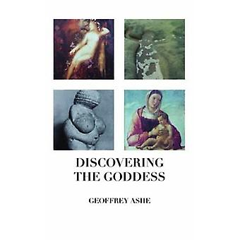 Discovering the Goddess by Ashe & Geoffrey