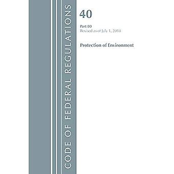 Code of Federal Regulations, Title 40: Part� 80 (Protection of Environment) Air Programs: Revised 7/18 (Code of Federal Regulations, Title 40 Protection of the Environment)