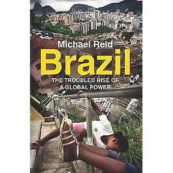 Brazil - The Troubled Rise of a Global Power by Michael Reid - 9780300