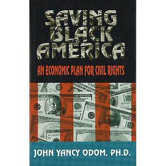 Saving Black America - Economic Civil Rights by John Yancy Odom - 9780