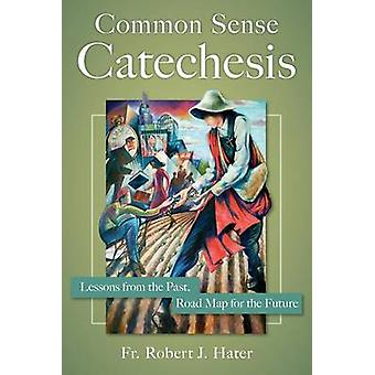 Common Sense Catechesis by Robert J. Hater - 9781612787787 Book