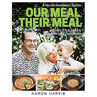 Our Meal  - Their Meal - The Little Ones & Grown-Ups Cookbook by O