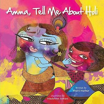 Amma Tell Me about Holi! by Bhakti Mathur - 9789881239532 Book