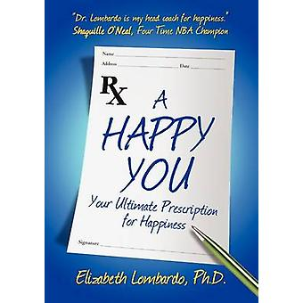 A Happy You - Your Ultimate Prescription for Happiness by Elizabeth Lo