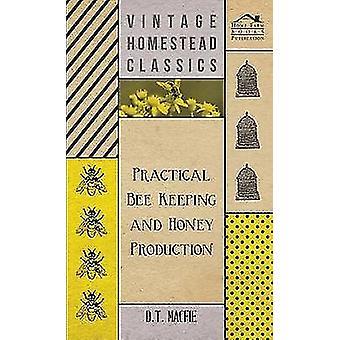 Practical Bee Keeping and Honey Production par Macfie et D.T.