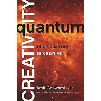 Quantum Creativity  Think Quantum Be Creative by Goswami & Amit