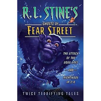 The Attack of the Aqua Apes and Nightmare in 3D Twice Terrifying Tales by Stine & R. L.