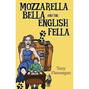 Mozzarella Bella and the English Fella by Flannagan & Tony