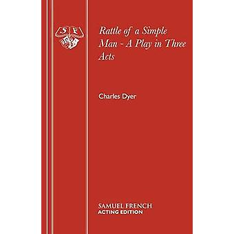 Rattle of a Simple Man  A Play in Three Acts by Dyer & Charles
