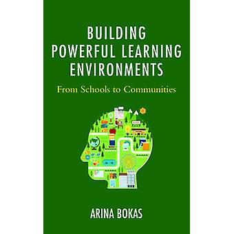 Building Powerful Learning Environments From Schools to Communities by Bokas & Arina