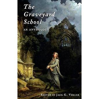The Graveyard School An Anthology by Voller & Jack G