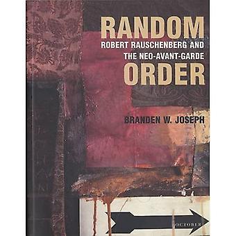 Orden aleatorio: Robert Rauschenberg y el Neo-Avent-Garde (octubre libros): Robert Rauschenberg y el Neo-Avent-Garde (libros de octubre)