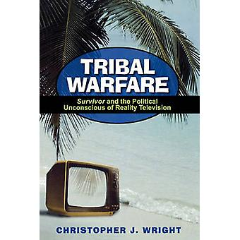 Tribal Warfare Survivor and the Political Unconscious of Reality Television by Wright & Christopher J.