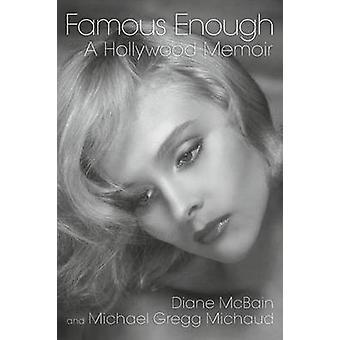 Famous Enough A Hollywood Memoir von McBain & Diane