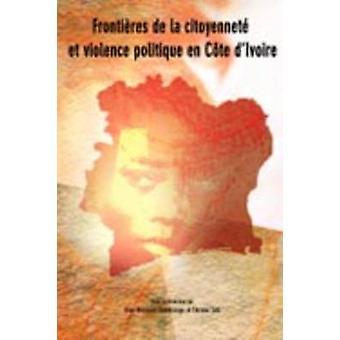 Frontieres de la citoyennete et violence politique en Cote dIvoire by Ouedraogo & JeanBernard