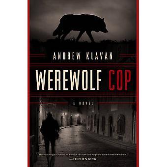 Werewolf Cop - A Novel by Andrew Klavan - 9781605986982 Book
