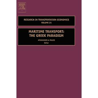 Maritime Transport The Greek Paradigm by Pallis & Athanasios A.