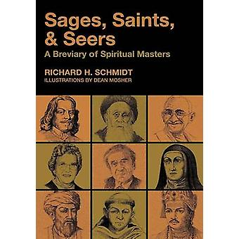 Sages Saints  Seers A Breviary of Spiritual Masters by Schmidt & Richard H