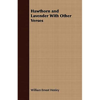Hawthorn and Lavender With Other Verses by Henley & William Ernest
