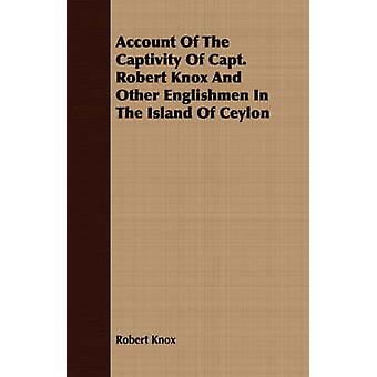 Account Of The Captivity Of Capt. Robert Knox And Other Englishmen In The Island Of Ceylon by Knox & Robert
