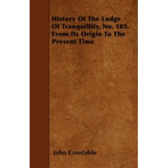 History Of The Lodge Of Tranquillity No. 185. From Its Origin To The Present Time by Constable & John