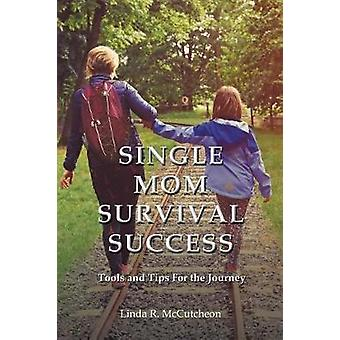 Single Mom Survival Success Tools and Tips For the Journey by McCutcheon & Linda R.