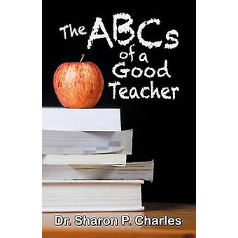 The ABCs of a Good Teacher by Charles & Sharon P.