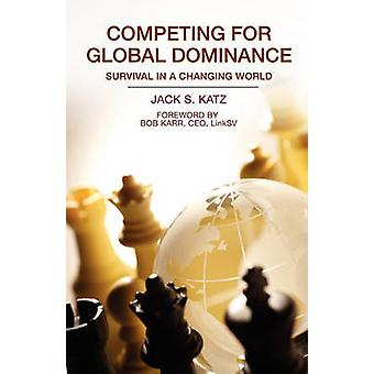 Competing for Global Dominance Global Business and Economics Trade and Economic Development Small Business Entrepreneurship Marketing by Katz & Jack S.