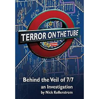Terror on the Tube Behind the Veil of 77 an Investigation  3rd Ed. by Kollerstrom & Nick