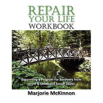 REPAIR Your Life Workbook Supporting a Program of Recovery from Incest  Childhood Sexual Abuse by McKinnon & Marjorie