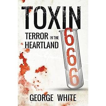 Toxin 666 Terror in the Heartland by White & George