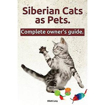 Siberian Cats as Pets. Siberian Cats Facts and Information. the Complete Owners Guide. by Lang & Elliott