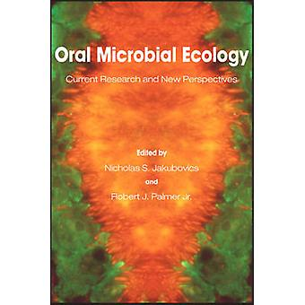 Oral Microbial Ecology Current Research and New Perspectives by Jakubovics & Nicholas S