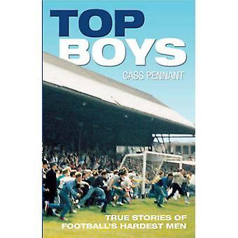 Top Boys  True Stories of Footballs Hardest Men by Cass Pennant