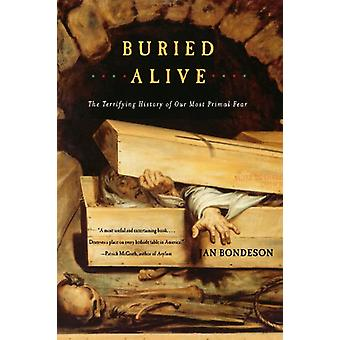 Buried Alive - The Terrifying History of Our Most Primal Fear by Jan B