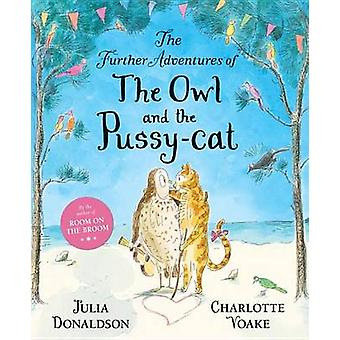 The Further Adventures of the Owl and the Pussy-Cat by Julia Donaldso