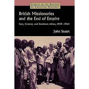 British Missionaries and the End of Empire - East - Central - and Sout