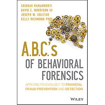 A.B.C.'s of Behavioral Forensics - Applying Psychology to Financial Fr