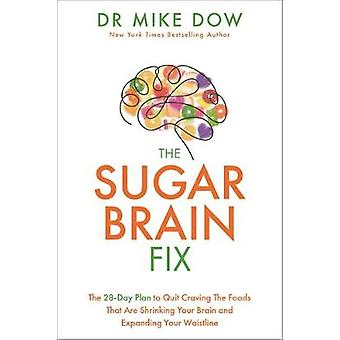 The Sugar Brain Fix - The 28-Day Plan to Quit Craving the Foods That A