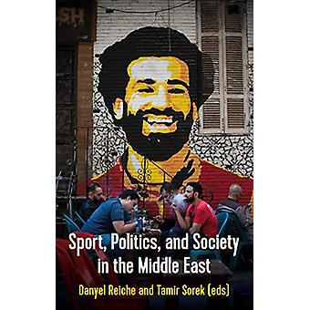 Sport - Politics - and Society In the Middle East by Danyel Reiche -