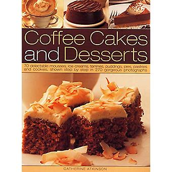 Coffee Cakes & Desserts - 70 delectable mousses - ice creams - gat