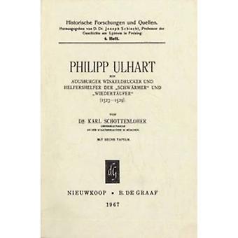 Philipp Ulhart - ein Augsburger Winkeldrucker und Helfershelfer der  -