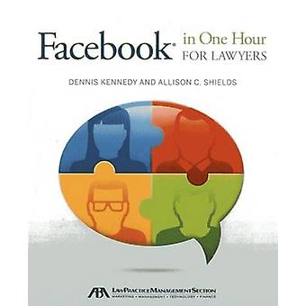 Facebook(r) in One Hour for Lawyers by Dennis Kennedy - Allison Shiel