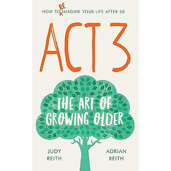 Act 3 - The Art of Growing Older by Adrian Reith - 9781783526994 Book