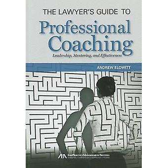 The Lawyer's Guide to Professional Coaching by Andrew Elowitt - 97816