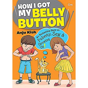 How I Got My Belly Button by Anju Kish - 9789384225773 Book